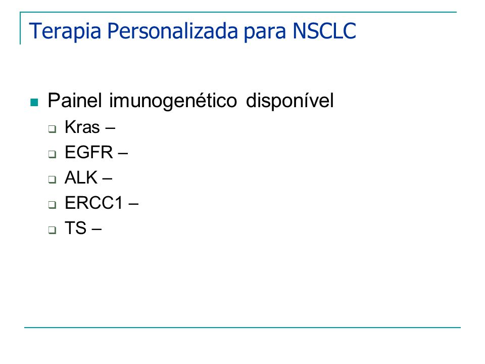 Terapia Personalizada para NSCLC Painel imunogenético disponível Kras – EGFR – ALK – ERCC1 – TS –