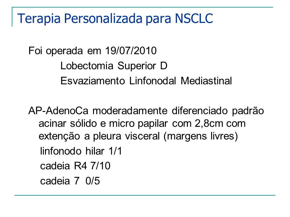 Terapia Personalizada para NSCLC Foi operada em 19/07/2010 Lobectomia Superior D Esvaziamento Linfonodal Mediastinal AP-AdenoCa moderadamente diferenc