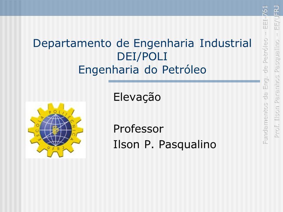 Departamento de Engenharia Industrial DEI/POLI Engenharia do Petróleo Elevação Professor Ilson P.