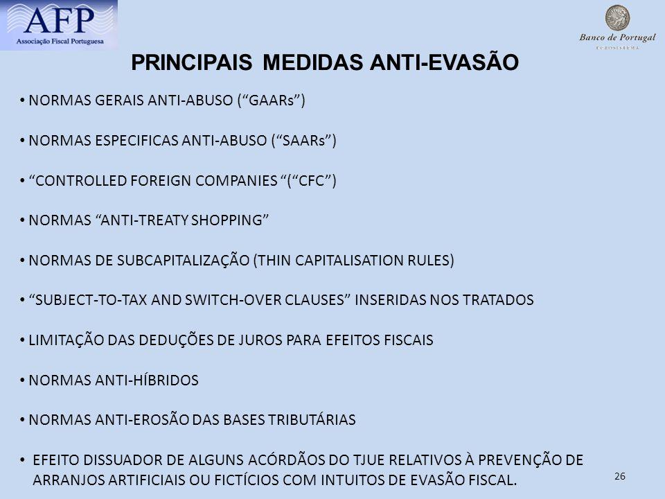 26 PRINCIPAIS MEDIDAS ANTI-EVASÃO NORMAS GERAIS ANTI-ABUSO (GAARs) NORMAS ESPECIFICAS ANTI-ABUSO (SAARs) CONTROLLED FOREIGN COMPANIES (CFC) NORMAS ANT
