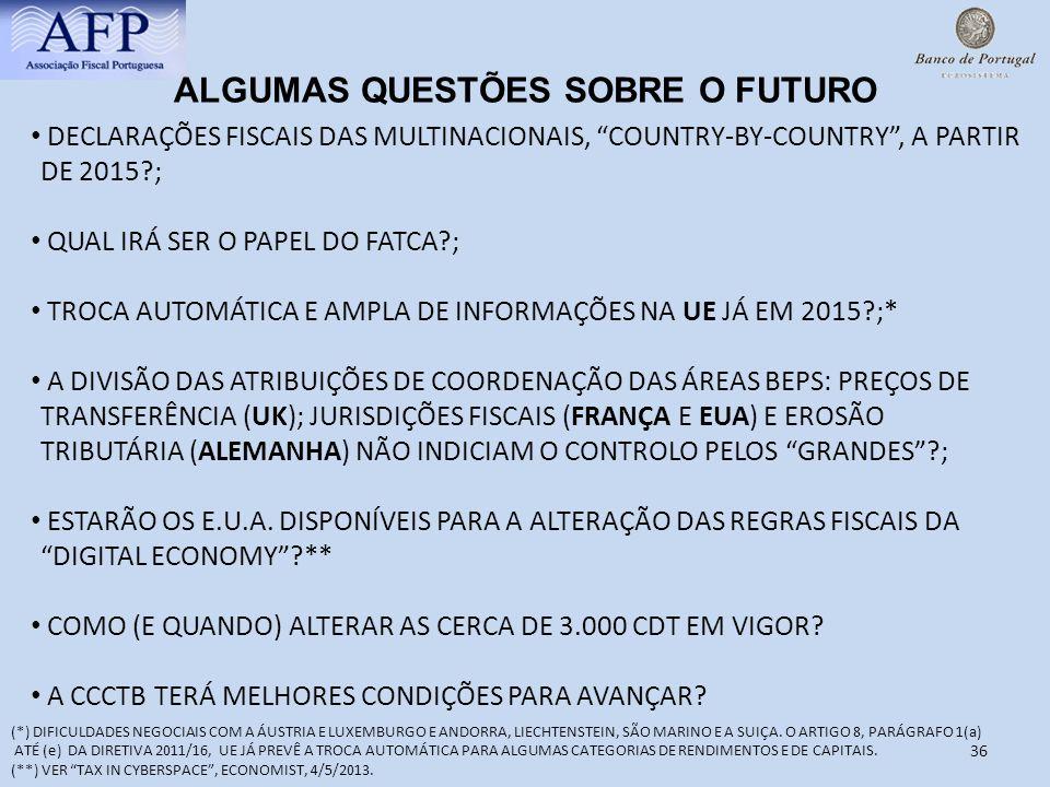 36 ALGUMAS QUESTÕES SOBRE O FUTURO DECLARAÇÕES FISCAIS DAS MULTINACIONAIS, COUNTRY-BY-COUNTRY, A PARTIR DE 2015?; QUAL IRÁ SER O PAPEL DO FATCA?; TROC