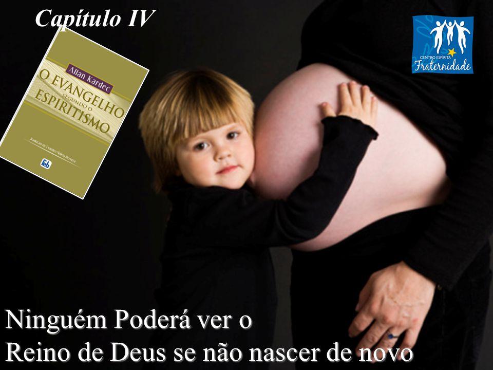 Ninguém Poderá ver o Reino de Deus se não nascer de novo Capítulo IV