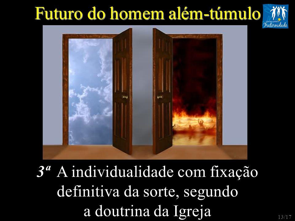 3ª A individualidade com fixação definitiva da sorte, segundo a doutrina da Igreja Futuro do homem além-túmulo 13/17