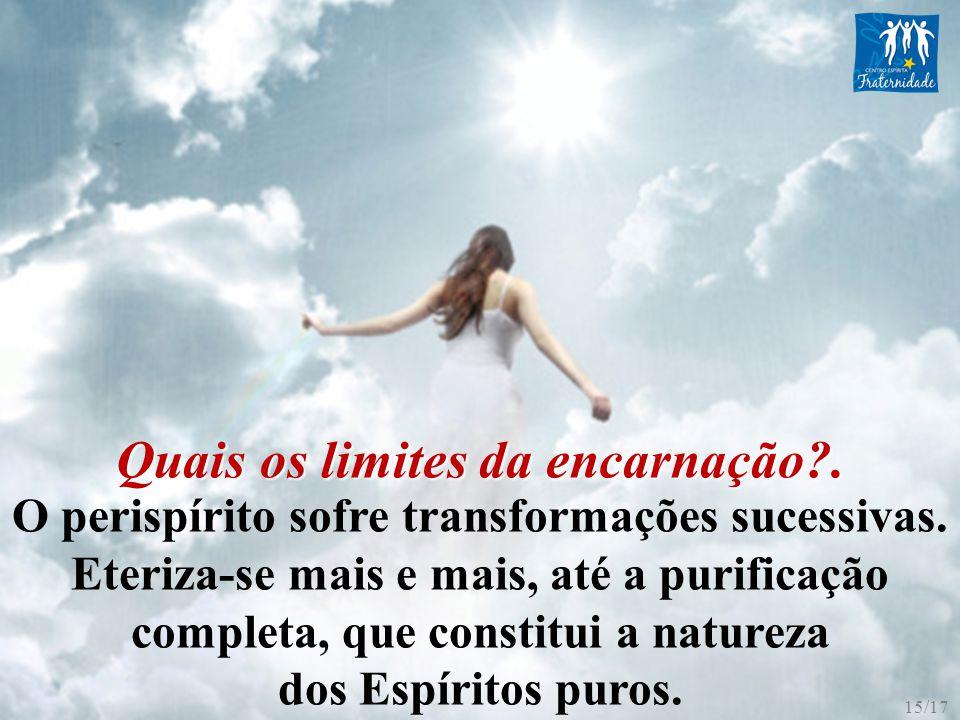 O perispírito sofre transformações sucessivas. Eteriza-se mais e mais, até a purificação completa, que constitui a natureza dos Espíritos puros. Quais