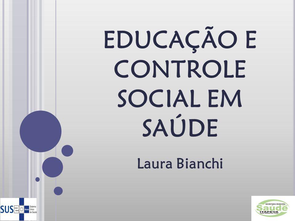 EDUCAÇÃO E CONTROLE SOCIAL EM SAÚDE Laura Bianchi