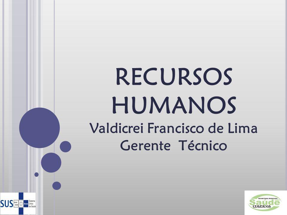 RECURSOS HUMANOS Valdicrei Francisco de Lima Gerente Técnico
