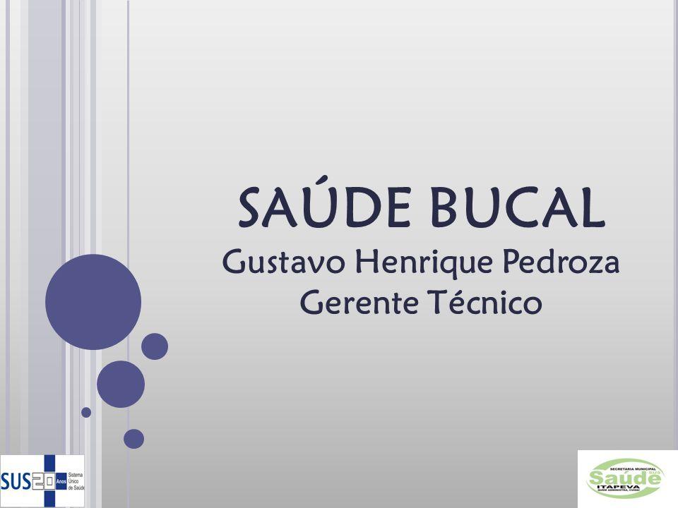 SAÚDE BUCAL Gustavo Henrique Pedroza Gerente Técnico
