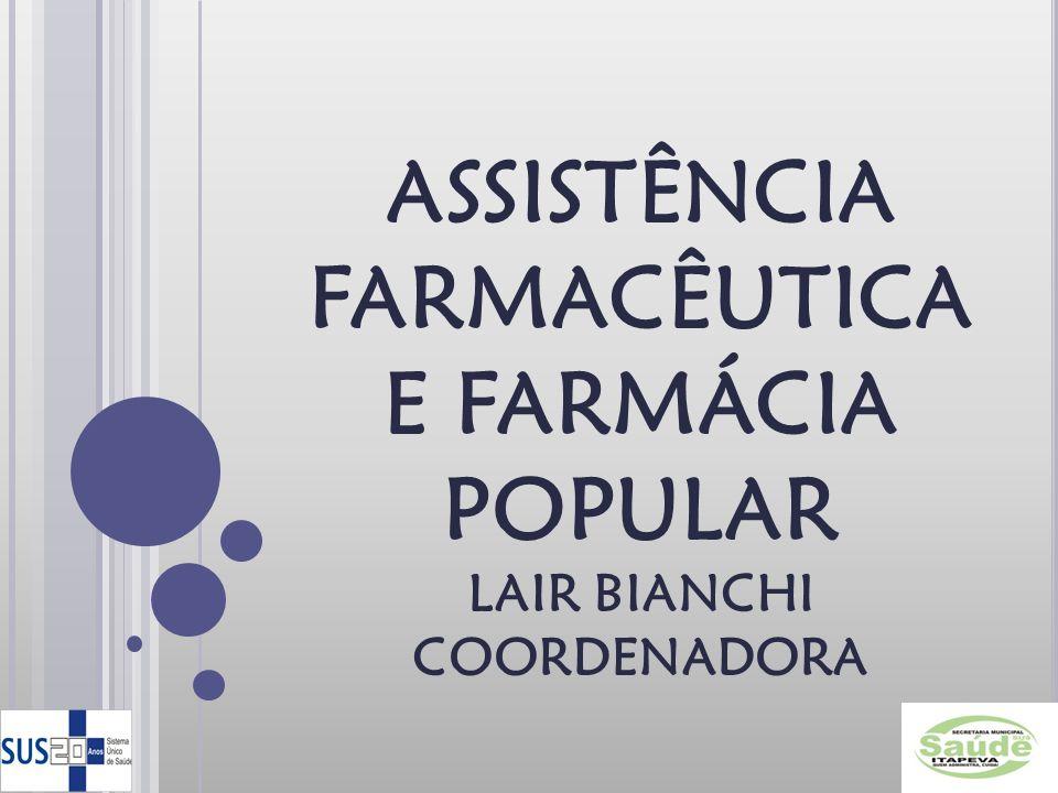 ASSISTÊNCIA FARMACÊUTICA E FARMÁCIA POPULAR LAIR BIANCHI COORDENADORA