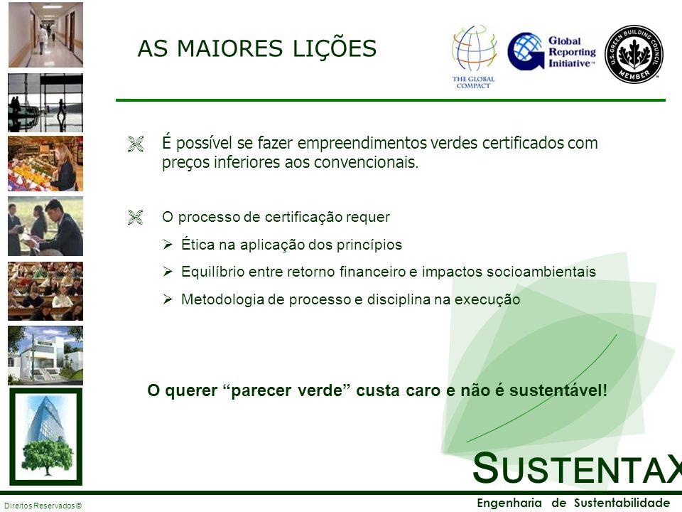 S USTENTA X Engenharia de Sustentabilidade Direitos Reservados © AS MAIORES LIÇÕES É possível se fazer empreendimentos verdes certificados com preços