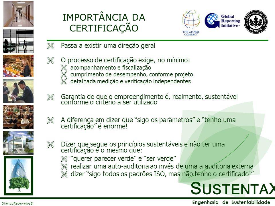 S USTENTA X Engenharia de Sustentabilidade Direitos Reservados © IMPORTÂNCIA DA CERTIFICAÇÃO Passa a existir uma direção geral O processo de certifica