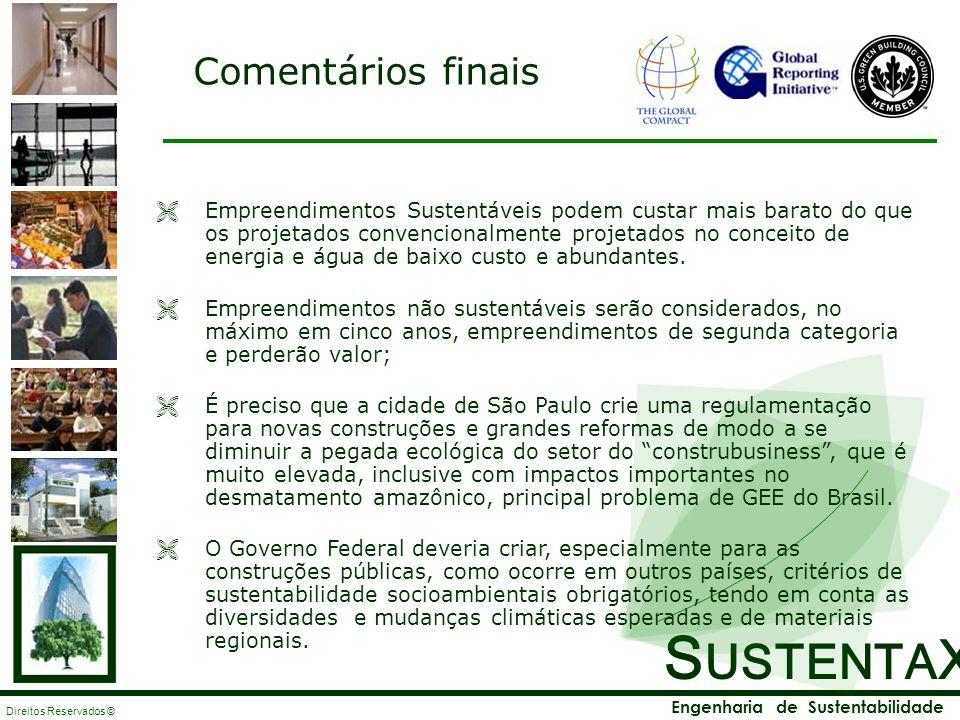 S USTENTA X Engenharia de Sustentabilidade Direitos Reservados © Empreendimentos Sustentáveis podem custar mais barato do que os projetados convencion