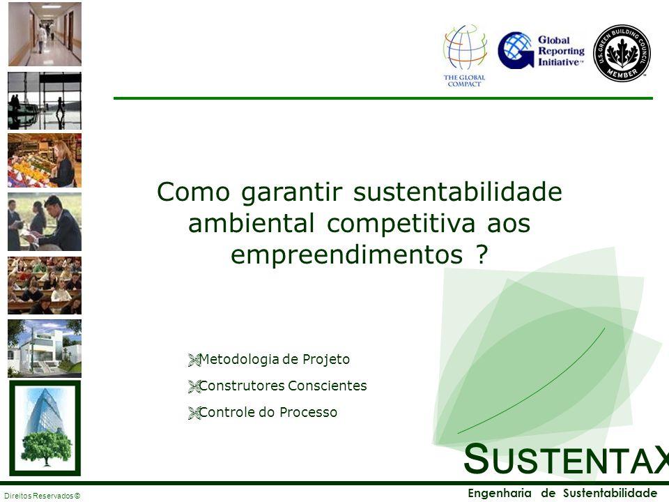 S USTENTA X Engenharia de Sustentabilidade Direitos Reservados © Como garantir sustentabilidade ambiental competitiva aos empreendimentos ? Metodologi