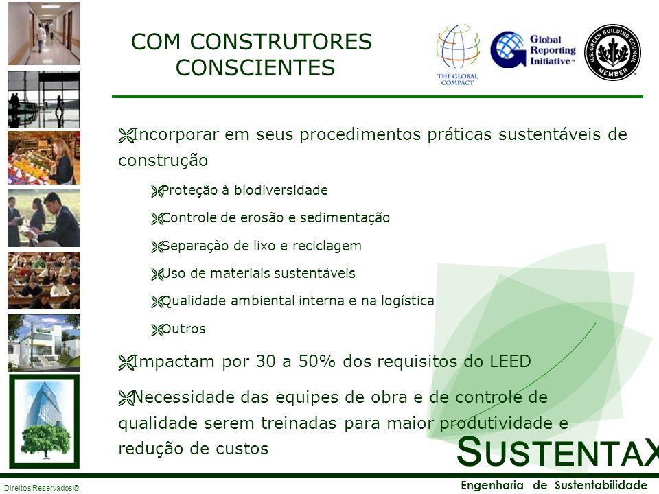 S USTENTA X Engenharia de Sustentabilidade Direitos Reservados © COM CONTROLE DO PROCESSO PLANEJAMENTO DA IMPLANTAÇÃO GERENCIAMENTO DA IMPLANTAÇÃO COMISSIONAMENTO PREPARAÇÃO PARA A OPERAÇÃO ACOMPANHAMENTO DAS AUDITORIAS DE CERTIFICAÇÃO MONITORAÇÃO DO DESEMPENHO E TREINAMENTO PERIÓDICOS