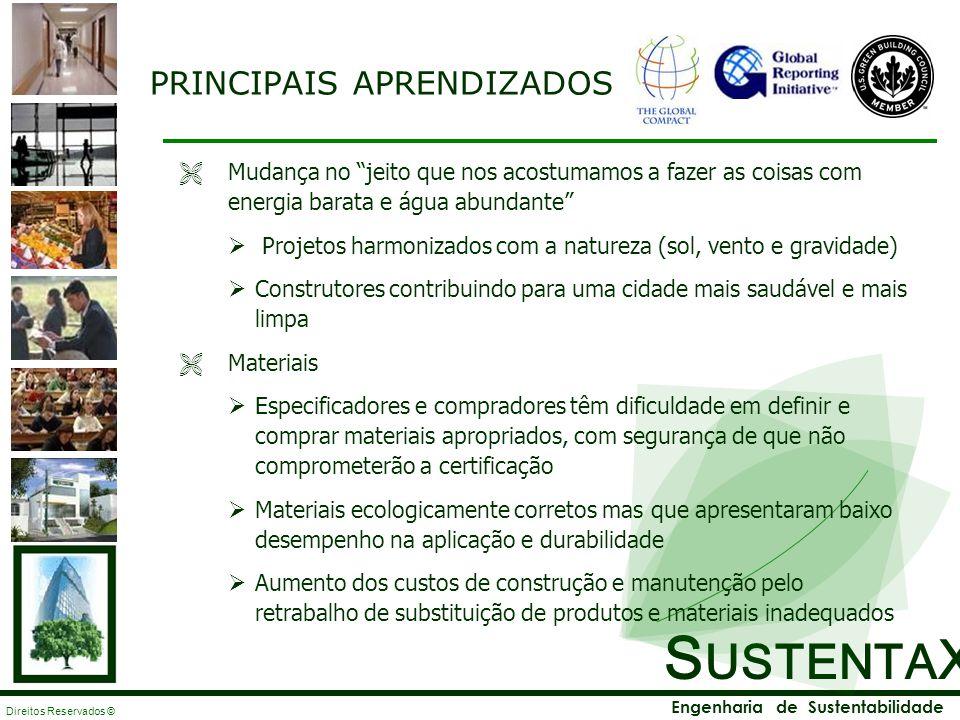 S USTENTA X Engenharia de Sustentabilidade Direitos Reservados © PRINCIPAIS APRENDIZADOS Mudança no jeito que nos acostumamos a fazer as coisas com en