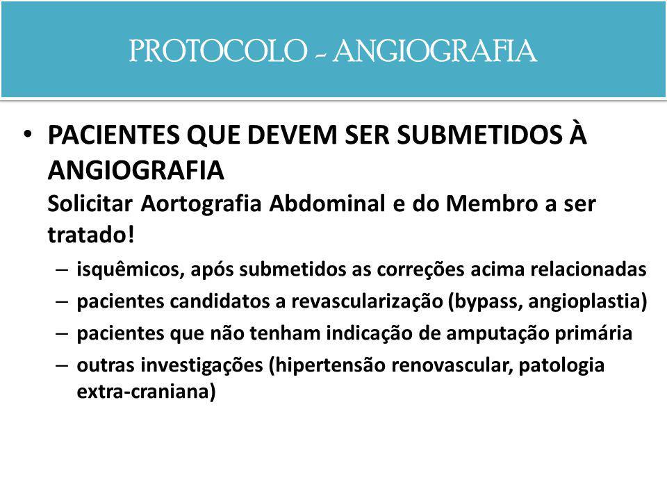PROTOCOLO - ANGIOGRAFIA PACIENTES QUE DEVEM SER SUBMETIDOS À ANGIOGRAFIA Solicitar Aortografia Abdominal e do Membro a ser tratado! – isquêmicos, após