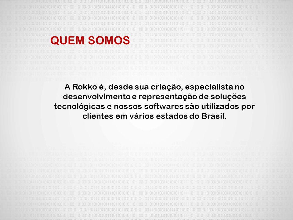 QUEM SOMOS A Rokko é, desde sua criação, especialista no desenvolvimento e representação de soluções tecnológicas e nossos softwares são utilizados po