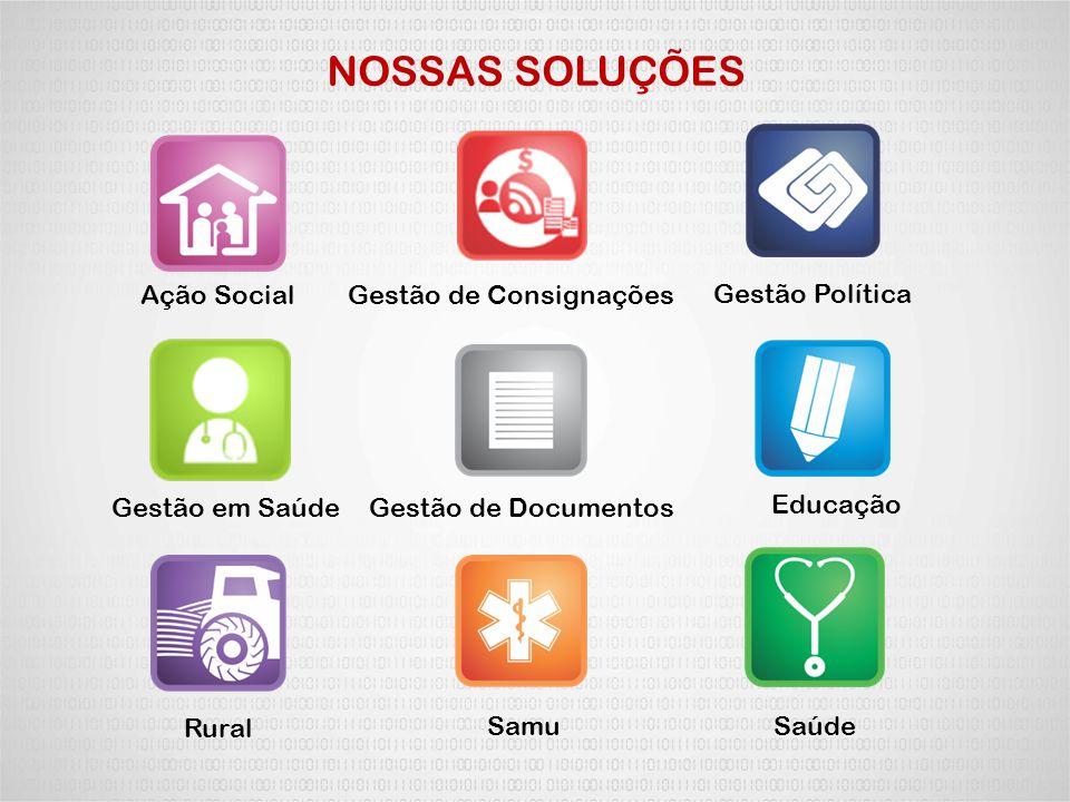 NOSSAS SOLUÇÕES Ação SocialGestão de Consignações Gestão Política Gestão em SaúdeGestão de Documentos Educação Rural SamuSaúde