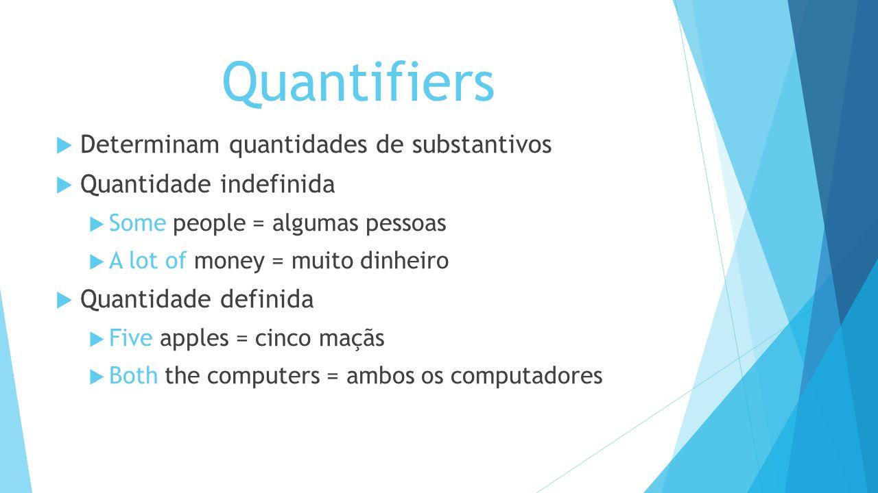 Quantifiers Determinam quantidades de substantivos Quantidade indefinida Some people = algumas pessoas A lot of money = muito dinheiro Quantidade defi