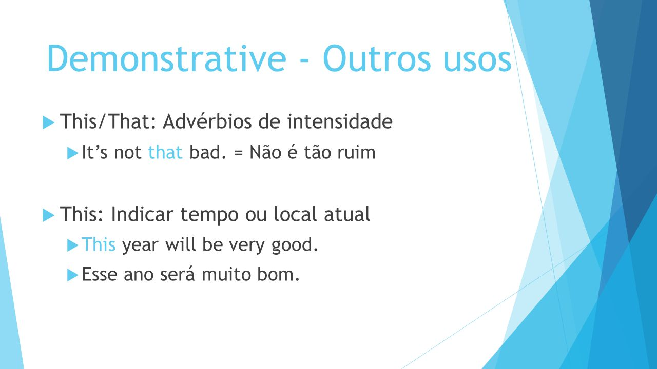 Demonstrative - Outros usos This/That: Advérbios de intensidade Its not that bad.