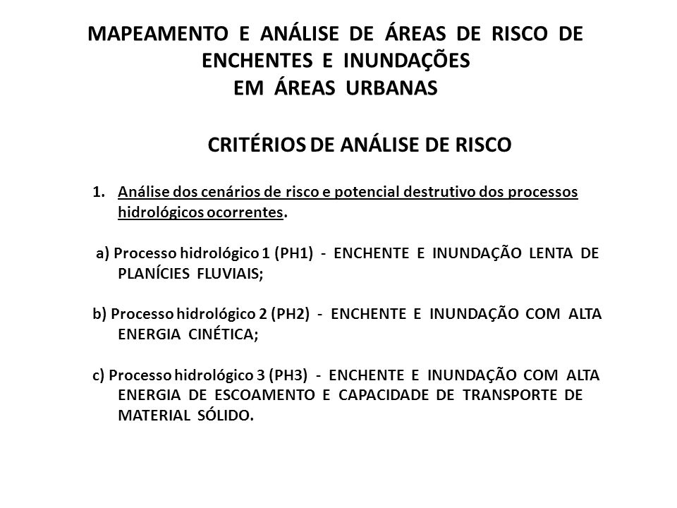 CRITÉRIOS DE ANÁLISE DE RISCO 1.Análise dos cenários de risco e potencial destrutivo dos processos hidrológicos ocorrentes. a) Processo hidrológico 1