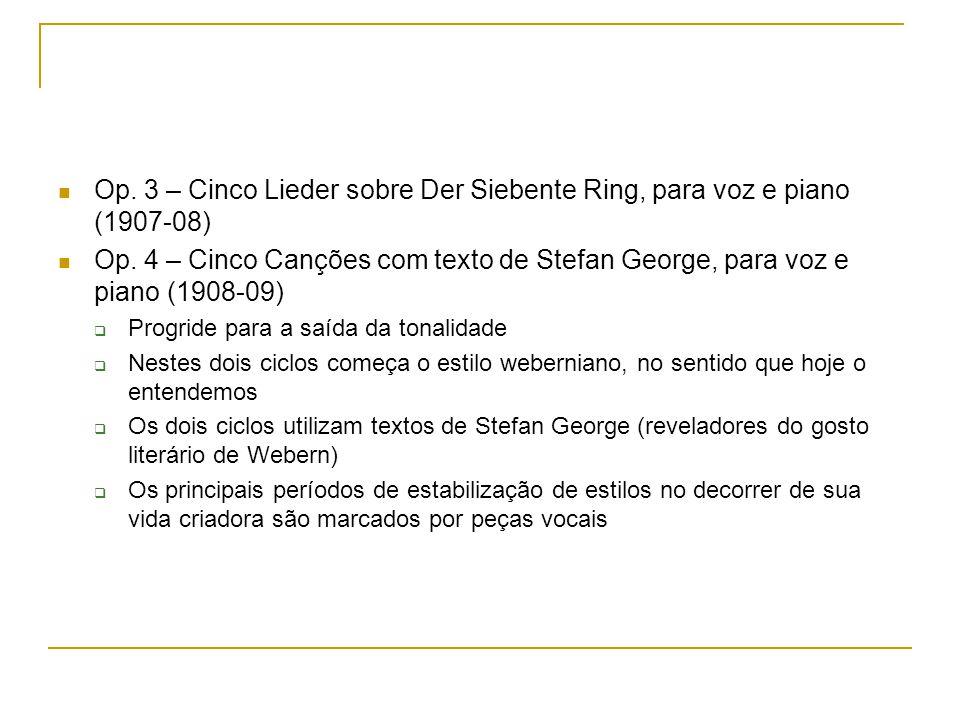 Op. 3 – Cinco Lieder sobre Der Siebente Ring, para voz e piano (1907-08) Op. 4 – Cinco Canções com texto de Stefan George, para voz e piano (1908-09)