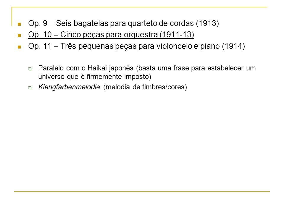 Op. 9 – Seis bagatelas para quarteto de cordas (1913) Op. 10 – Cinco peças para orquestra (1911-13) Op. 11 – Três pequenas peças para violoncelo e pia
