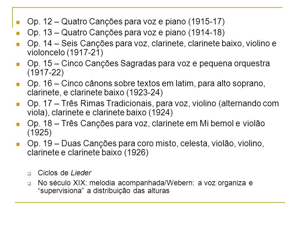 Op. 12 – Quatro Canções para voz e piano (1915-17) Op. 13 – Quatro Canções para voz e piano (1914-18) Op. 14 – Seis Canções para voz, clarinete, clari