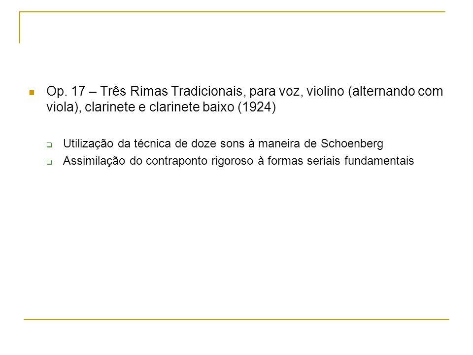 Op. 17 – Três Rimas Tradicionais, para voz, violino (alternando com viola), clarinete e clarinete baixo (1924) Utilização da técnica de doze sons à ma