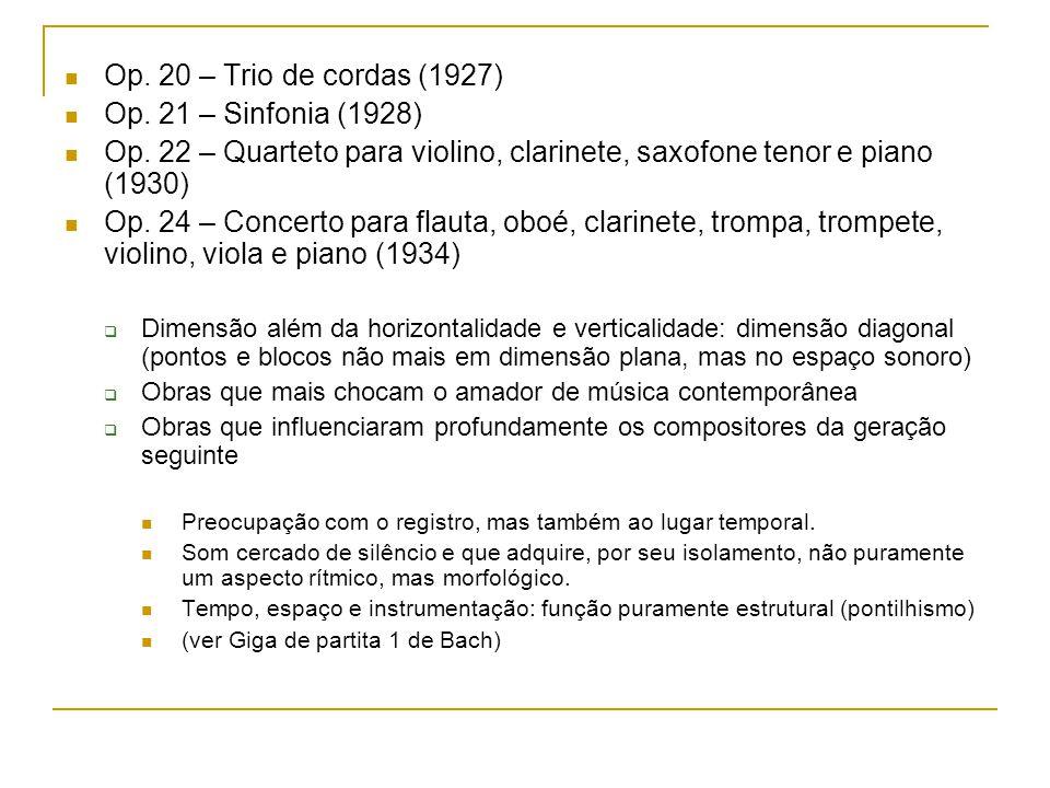 Op. 20 – Trio de cordas (1927) Op. 21 – Sinfonia (1928) Op. 22 – Quarteto para violino, clarinete, saxofone tenor e piano (1930) Op. 24 – Concerto par