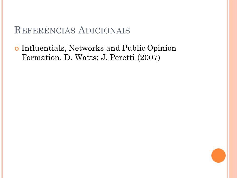 R EFERÊNCIAS A DICIONAIS Influentials, Networks and Public Opinion Formation. D. Watts; J. Peretti (2007)