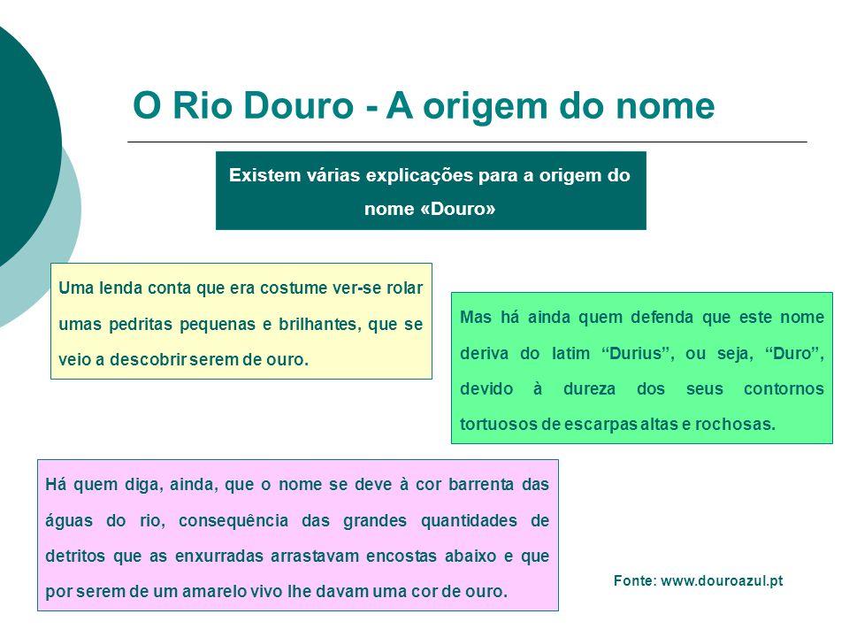 Existem várias explicações para a origem do nome «Douro» O Rio Douro - A origem do nome Fonte: www.douroazul.pt Uma lenda conta que era costume ver-se