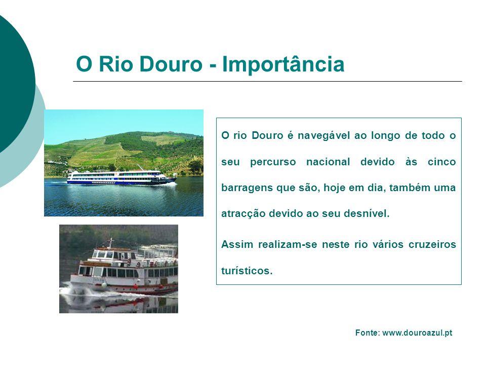 O Rio Douro - Importância Fonte: www.douroazul.pt O rio Douro é navegável ao longo de todo o seu percurso nacional devido às cinco barragens que são, hoje em dia, também uma atracção devido ao seu desnível.
