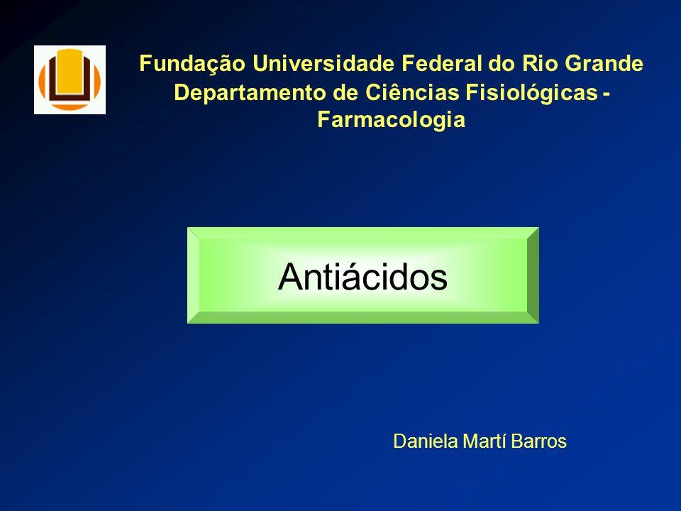 Fundação Universidade Federal do Rio Grande Departamento de Ciências Fisiológicas - Farmacologia Antiácidos Daniela Martí Barros
