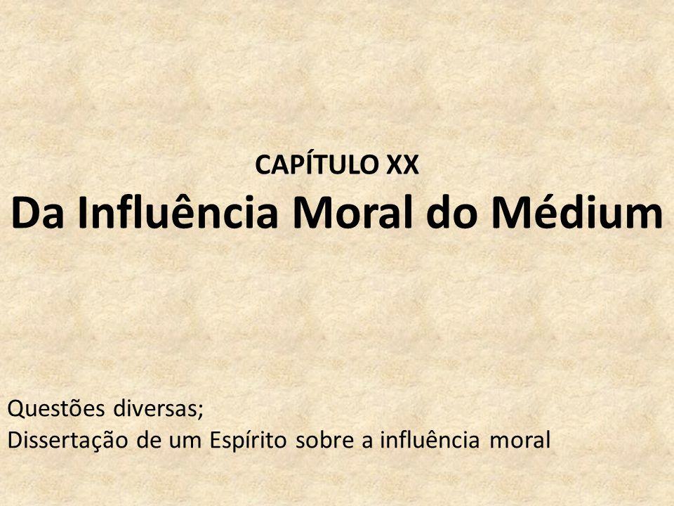 CAPÍTULO XX Da Influência Moral do Médium Questões diversas; Dissertação de um Espírito sobre a influência moral