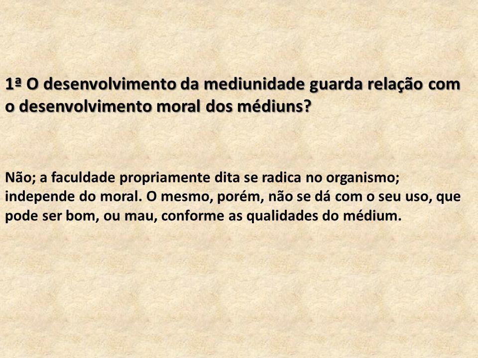 1ª O desenvolvimento da mediunidade guarda relação com o desenvolvimento moral dos médiuns.
