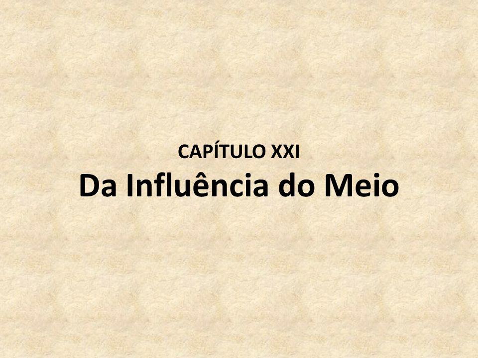 CAPÍTULO XXI Da Influência do Meio