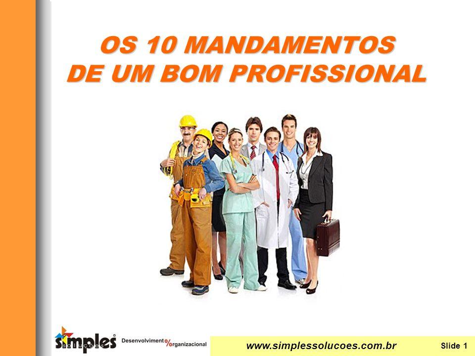 www.simplessolucoes.com.br Slide 1 Os 10 Mandamentos de um bom profissional OS 10 MANDAMENTOS DE UM BOM PROFISSIONAL Slide 1 www.simplessolucoes.com.b