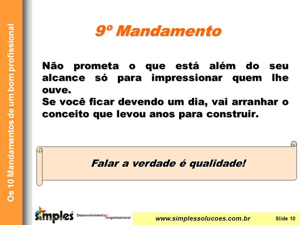 www.simplessolucoes.com.br Slide 10 Os 10 Mandamentos de um bom profissional Falar a verdade é qualidade.