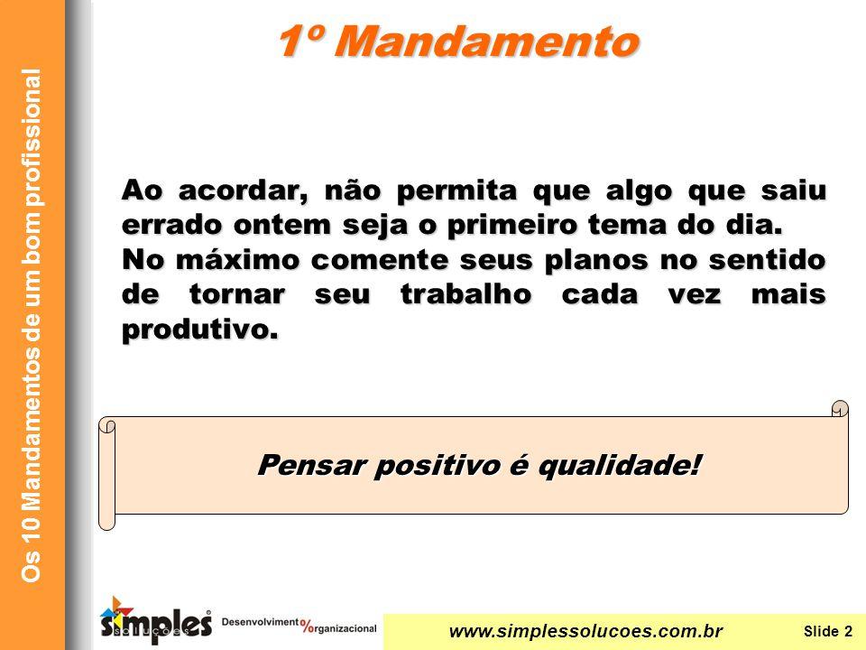 www.simplessolucoes.com.br Slide 3 Os 10 Mandamentos de um bom profissional Ao entrar no prédio da sua empresa, cumprimente cada um que lhe dirigir o olhar, mesmo não sendo um colega da sua área.