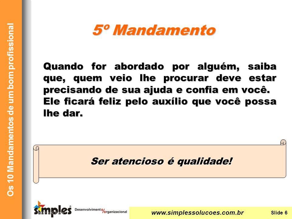 www.simplessolucoes.com.br Slide 6 Os 10 Mandamentos de um bom profissional Quando for abordado por alguém, saiba que, quem veio lhe procurar deve est