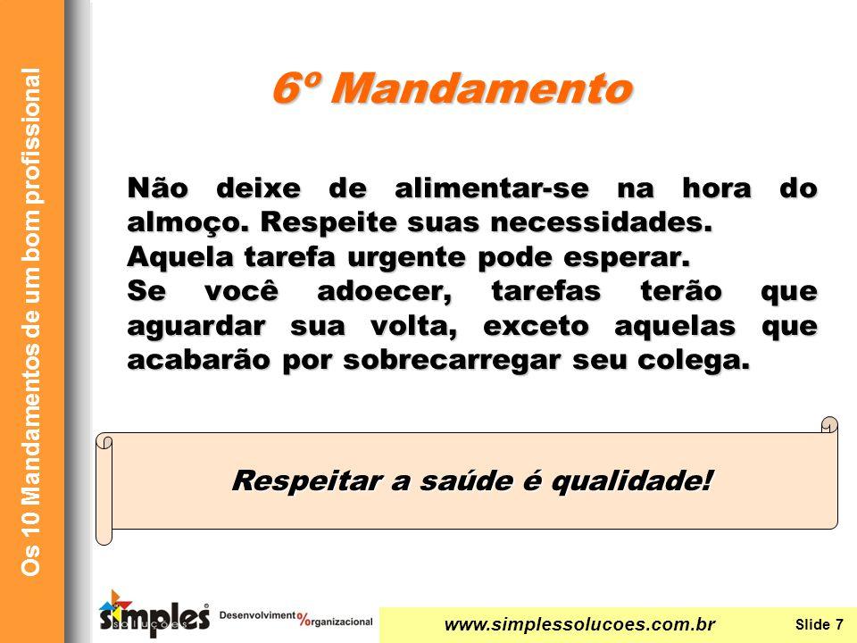 www.simplessolucoes.com.br Slide 7 Os 10 Mandamentos de um bom profissional Não deixe de alimentar-se na hora do almoço. Respeite suas necessidades. A