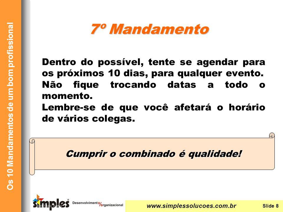 www.simplessolucoes.com.br Slide 8 Os 10 Mandamentos de um bom profissional Dentro do possível, tente se agendar para os próximos 10 dias, para qualqu