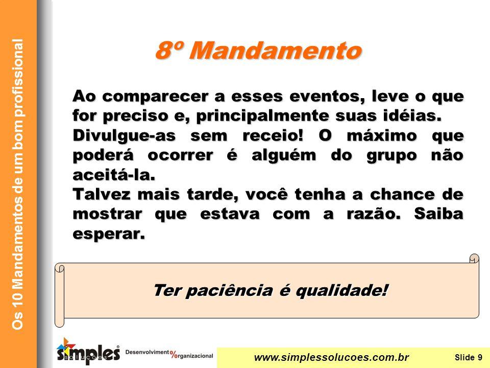 www.simplessolucoes.com.br Slide 9 Os 10 Mandamentos de um bom profissional Ao comparecer a esses eventos, leve o que for preciso e, principalmente su