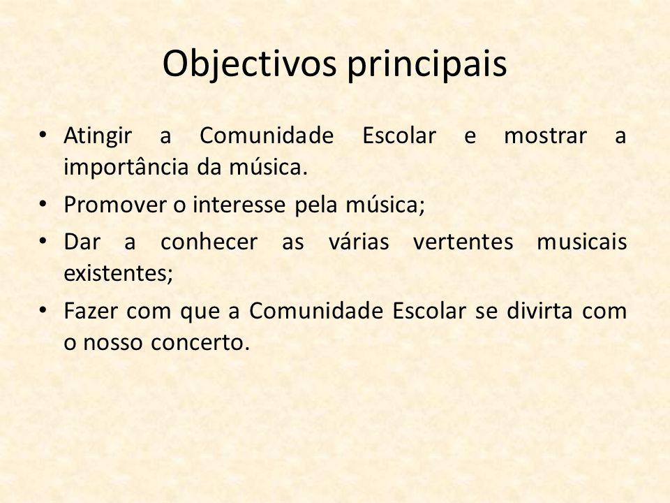 Objectivos principais Atingir a Comunidade Escolar e mostrar a importância da música. Promover o interesse pela música; Dar a conhecer as várias verte