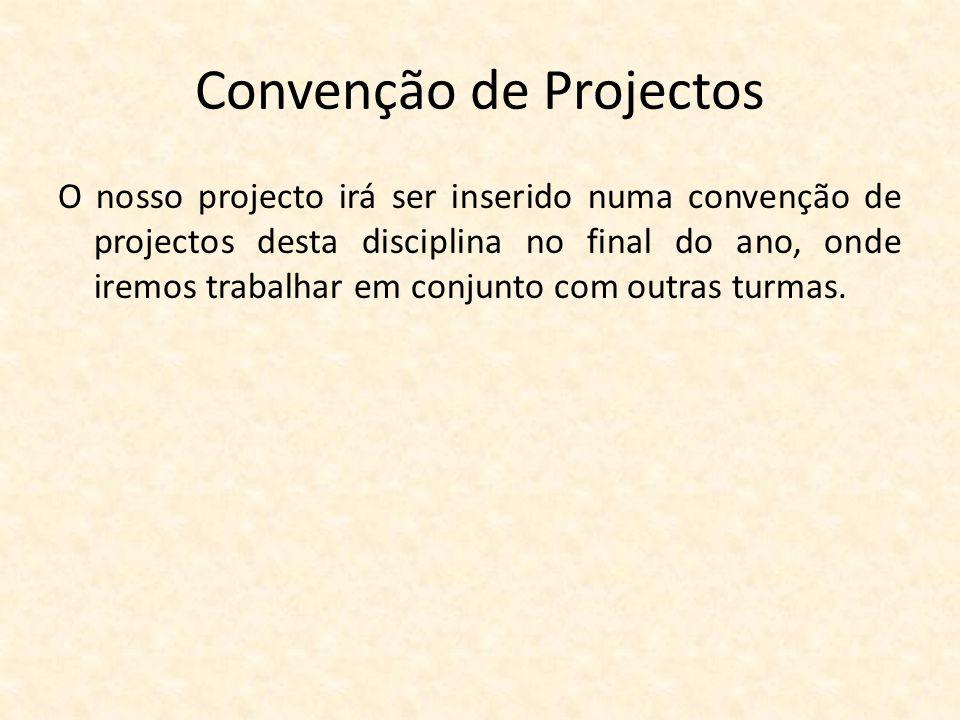 Convenção de Projectos O nosso projecto irá ser inserido numa convenção de projectos desta disciplina no final do ano, onde iremos trabalhar em conjun