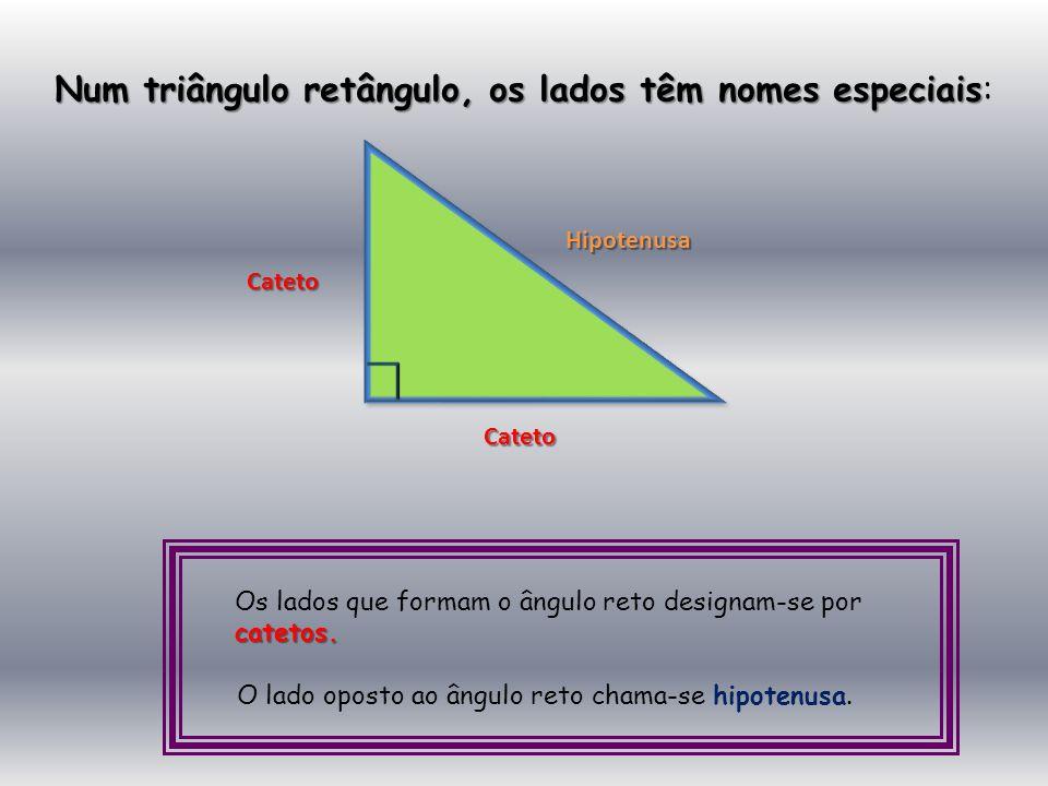 catetos. Os lados que formam o ângulo reto designam-se por catetos. O lado oposto ao ângulo reto chama-se hipotenusa. Hipotenusa Cateto Cateto Num tri