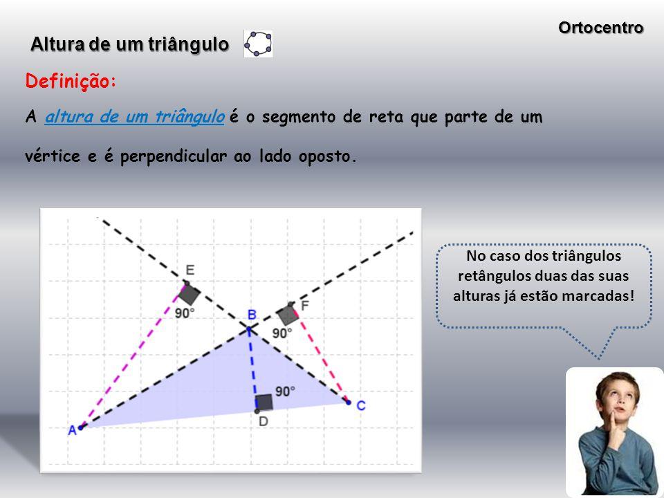 Definição: A altura de um triângulo é o segmento de reta que parte de um vértice e é perpendicular ao lado oposto. Altura de um triângulo No caso dos