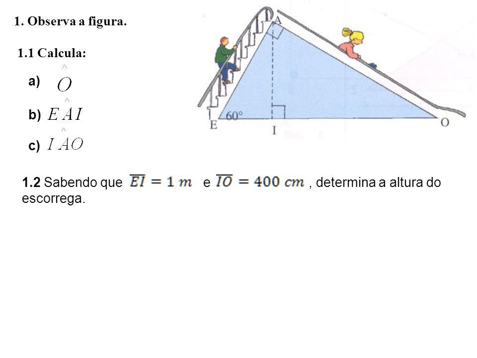 1. Observa a figura. 1.1 Calcula: a) b) c) 1.2 Sabendo que e, determina a altura do escorrega.