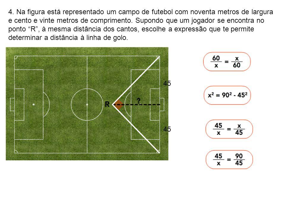4. Na figura está representado um campo de futebol com noventa metros de largura e cento e vinte metros de comprimento. Supondo que um jogador se enco