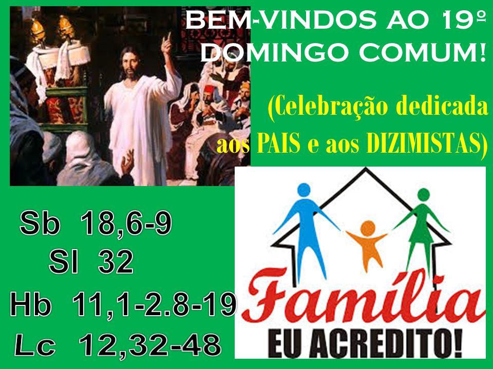 BEM-VINDOS AO 19º DOMINGO COMUM! (Celebração dedicada aos PAIS e aos DIZIMISTAS)